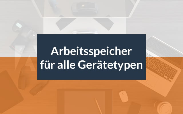 Arbeitsspeicher für alle Gerätetypen